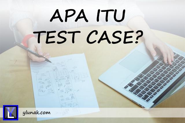 Apa itu Test Case?