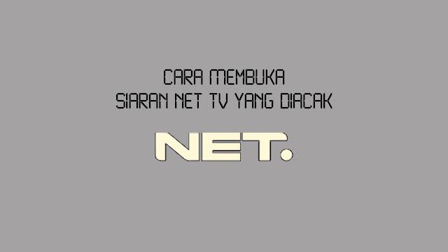Cara Membuka Siaran NET TV yang Diacak