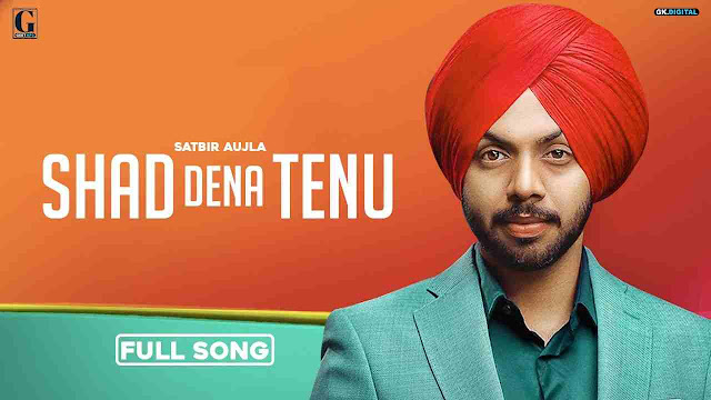 Shad Dena Tenu song Lyrics - Satbir Aujla