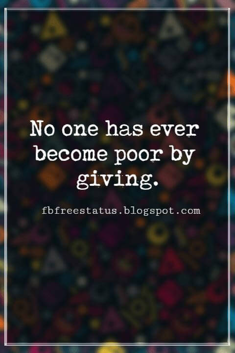 Inspirational Quotes About Thanksgiving And Gratitude, No one has ever become poor by giving. -Anne Frank