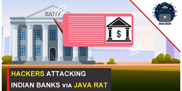 Hackers Targeting Indian Banks via JAVA RAT To Hack Java On Windows, Linux , and Mac