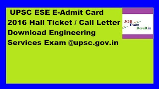 UPSC ESE E-Admit Card 2016 Hall Ticket / Call Letter Download Engineering Services Exam @upsc.gov.in