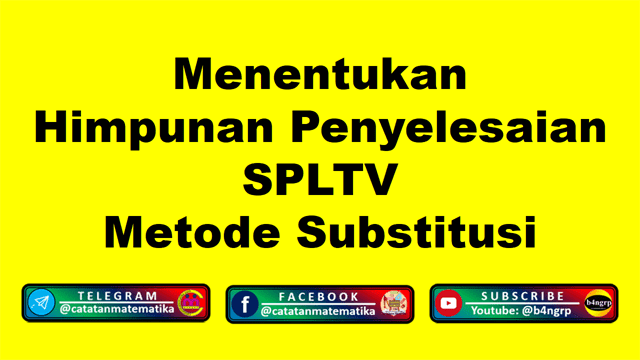 Menentukan Himpunan Penyelesaian SPLTV dengan Metode Substitusi