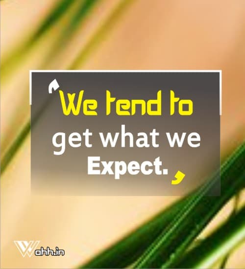 We-tend-to-get-what-we-expect.