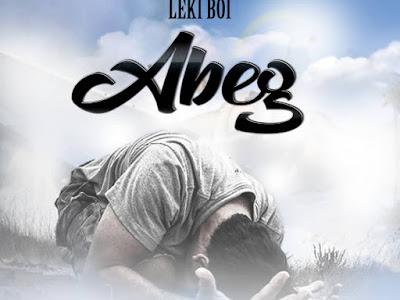 DOWNLOAD MUSIC: Leki Boi - Abeg