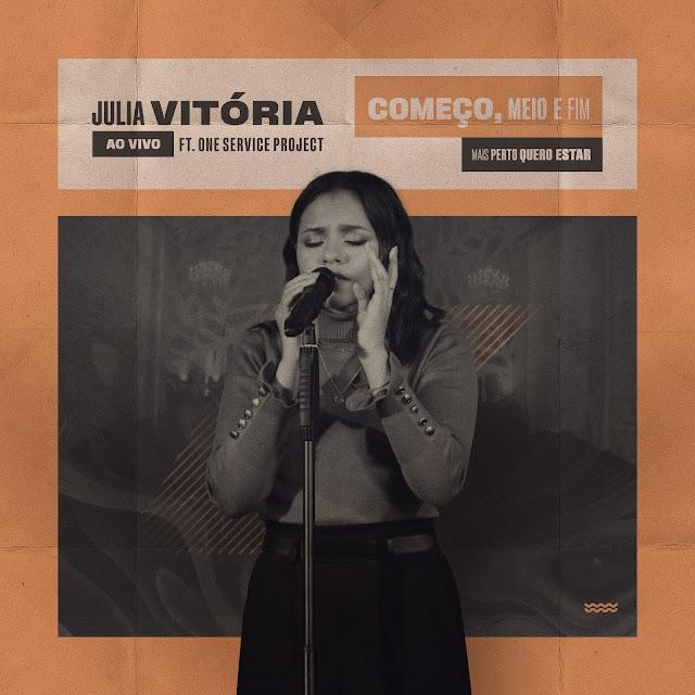 Letra e música de Julia Vitória, Começo, Meio e Fim/ Mais perto Quero Estar