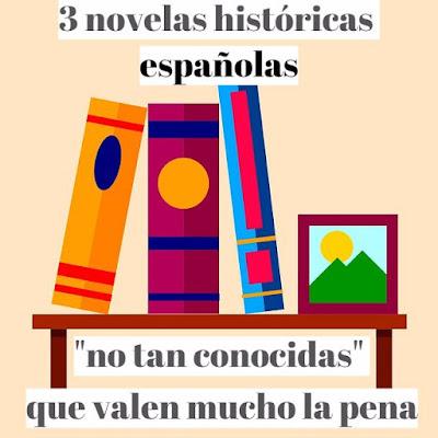tres novelas históricas españolas que valen mucho la pena