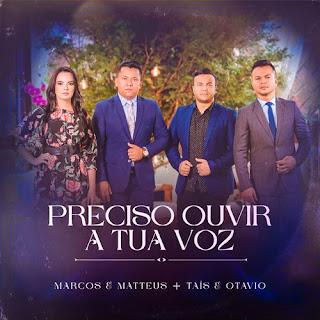 Baixar Música Gospel Quero Ouvir A Tua Voz - Marcos e Matteus feat. Tais e Otávio Mp3