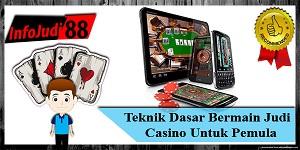 Teknik Dasar Bermain Judi Casino Untuk Pemula