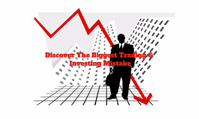 Discover the Biggest Trading & Investing Mistake