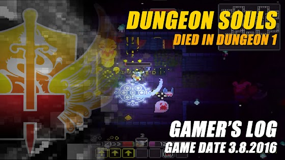 Gamer's Log, Game Date 3.8.2016 ★ Died In Dungeon 1 In Dungeon Souls