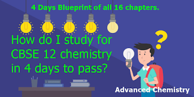 How do I study for chemistry CBSE 12 in 4 days to pass?