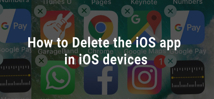 How to delete the iOS app in iPhone and iPad