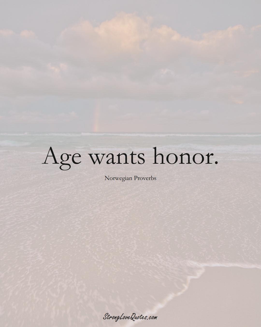 Age wants honor. (Norwegian Sayings);  #EuropeanSayings