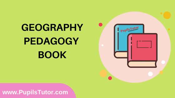 Geography Pedagogy Book in English Medium Free Download PDF for B.Ed 1st And 2nd Year / All Semesters And All Courses - www.PupilsTutor.Com