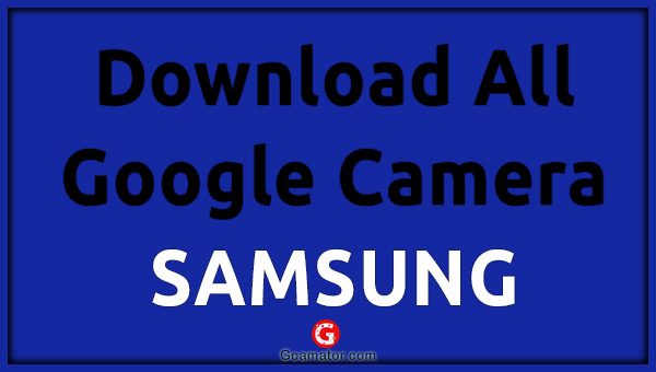 Download Google Camera Samsung Phones