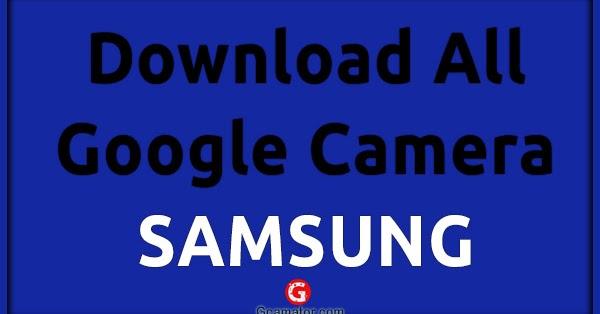Downlaod Google Camera For All Samsung Phones