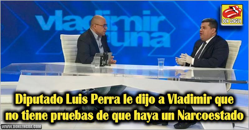 Diputado Luis Perra le dijo a Vladimir que no tiene pruebas de que haya un Narcoestado