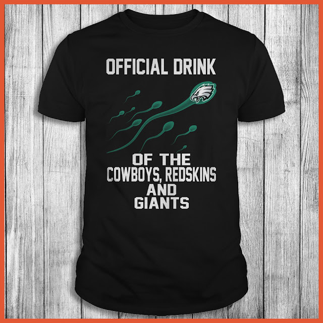 Philadelphia Eagles - Official Drink Of The Cowboys, Redskins And Giants Shirt