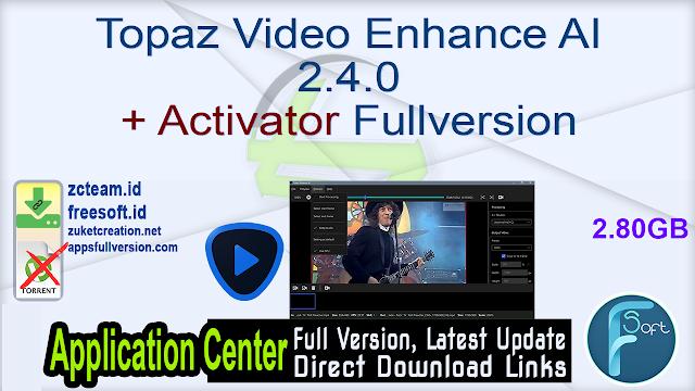 Topaz Video Enhance AI 2.4.0 + Activator Fullversion