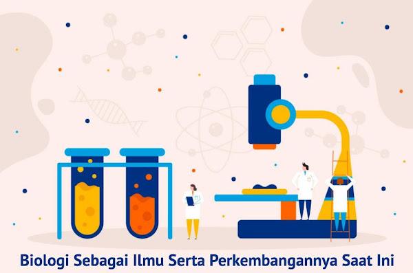 Biologi Sebagai Ilmu Serta Perkembangannya