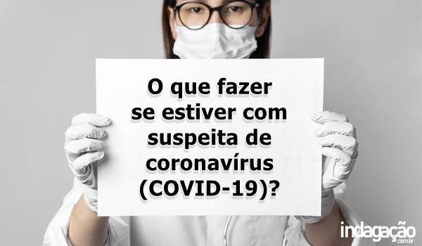 o-que-fazer-se-estiver-com-suspeita-de-coronavirus-covid-19
