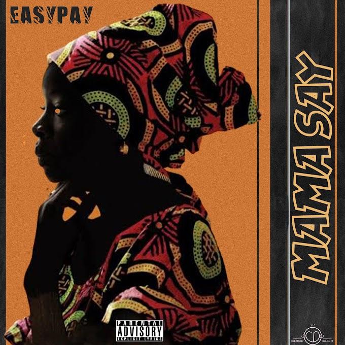 MUSIC: EASYPAY - MAMA SAY