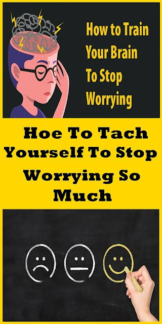 How To Teach Yourself To Stop Worrying So Much