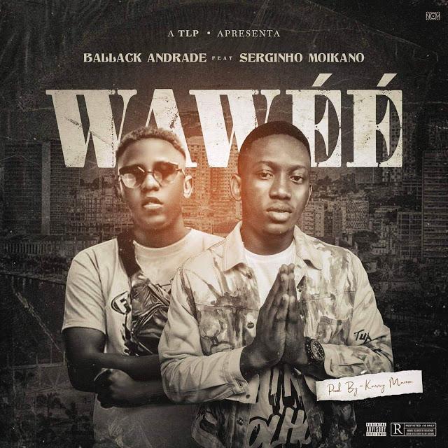 Ballack Andrade ft. Serginho Moikano  - Wawéé (Afro House) (Prod. Dj Kassy)