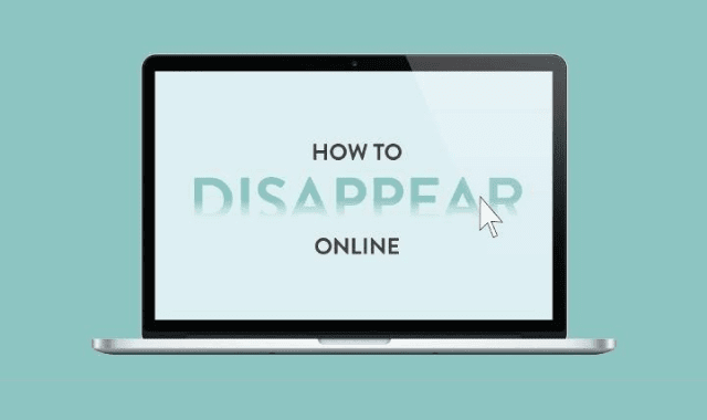 How to Disappear From the Internet Today