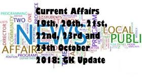 Current Affairs 19th, 20th, 21st, 22nd, 23rd and 24th October 2018: GK Update