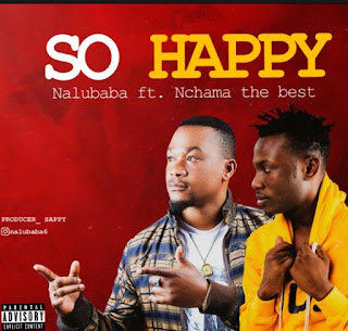 AUDIO | Nalubaba Ft  Nchama the Best - So Happy | Download