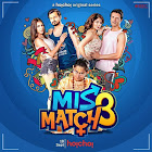 Mismatch 3 webseries  & More