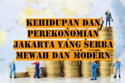 Kehidupan dan Perekonomian Jakarta yang Serba mewah dan Modern