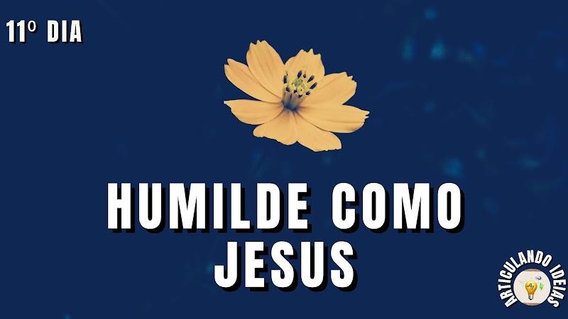 40 dias com Jesus| 11º Dia - Humilde como Jesus