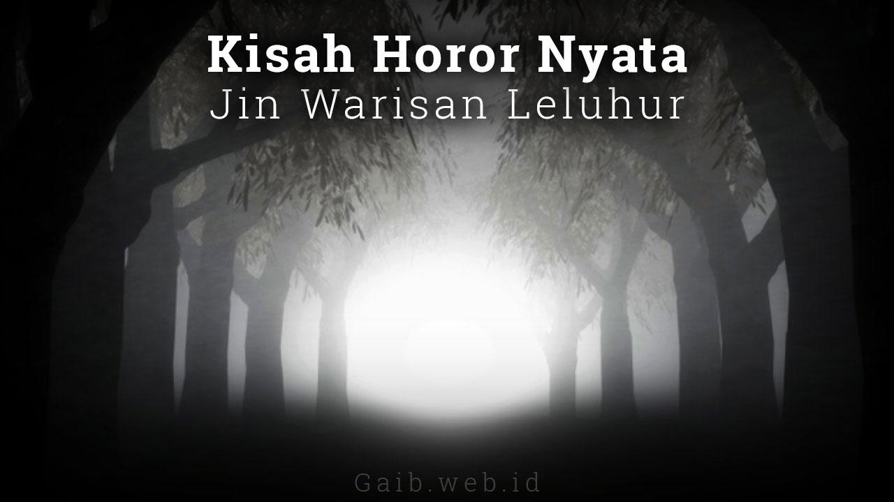 Kisah Horor Nyata Jin Warisan Leluhur