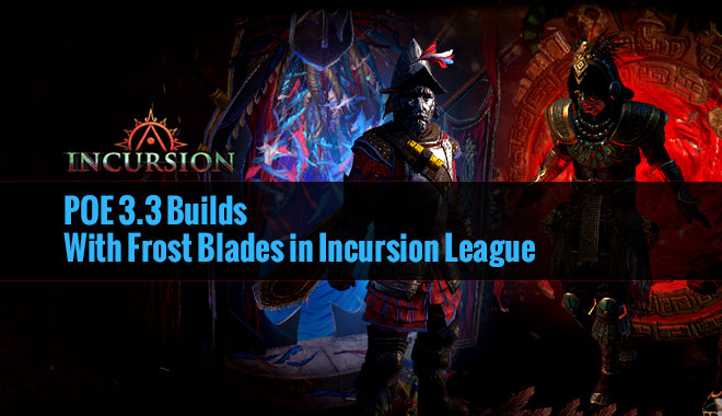 POE 3 3 Builds With Frost Blades in Incursion League