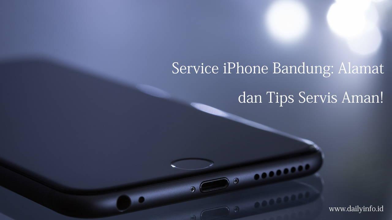 Service iPhone Bandung: Alamat dan Tips Servis Aman!
