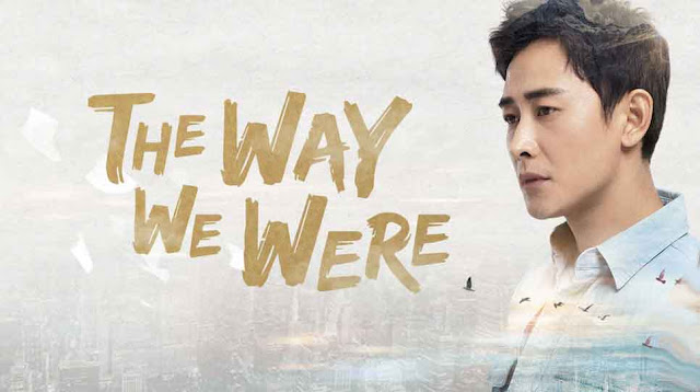 Sinopsis Drama The Way We Were Episode 1-50 (Lengkap)