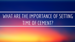 What Are The Importance Of Setting Time Of Cement?
