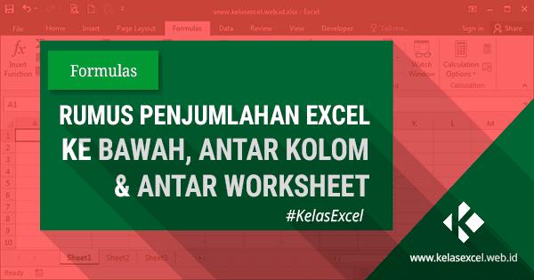 Rumus Penjumlahan Excel Ke Bawah, Antar Kolom Dan Antar Sheet