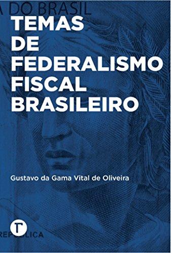 Temas de federalismo fiscal brasileiro - Gustavo da Gama