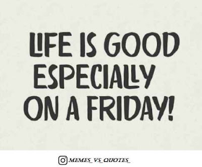 Friday Life Is Good