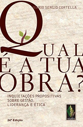 Qual é a tua obra Inquietações propositivas sobre gestão, liderança e ética - Mario Sergio Cortella