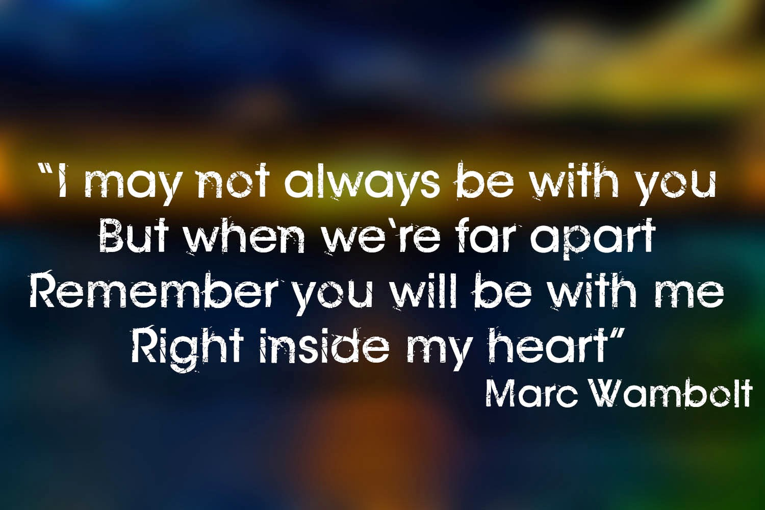 Romantic Love Quotes For You I May Not Always Be With You But When