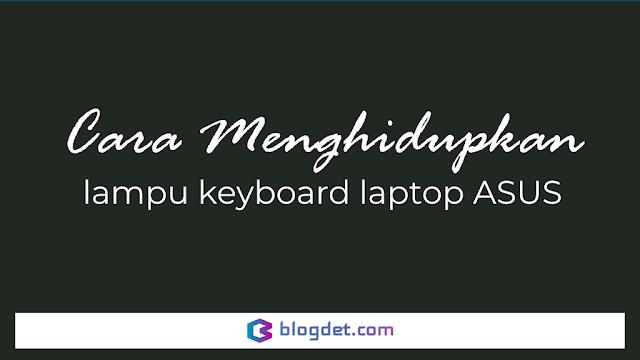 Cara Menghidupkan Lampu Keyboard Laptop ASUS