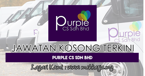Jawatan Kosong Terkini 2018 di Purple CS Sdn Bhd