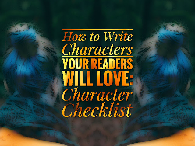 How To Write Characters Your Readers Will Love: Character Checklist