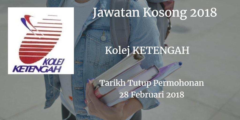 Jawatan Kosong Kolej KETENGAH 28 Februari 2018
