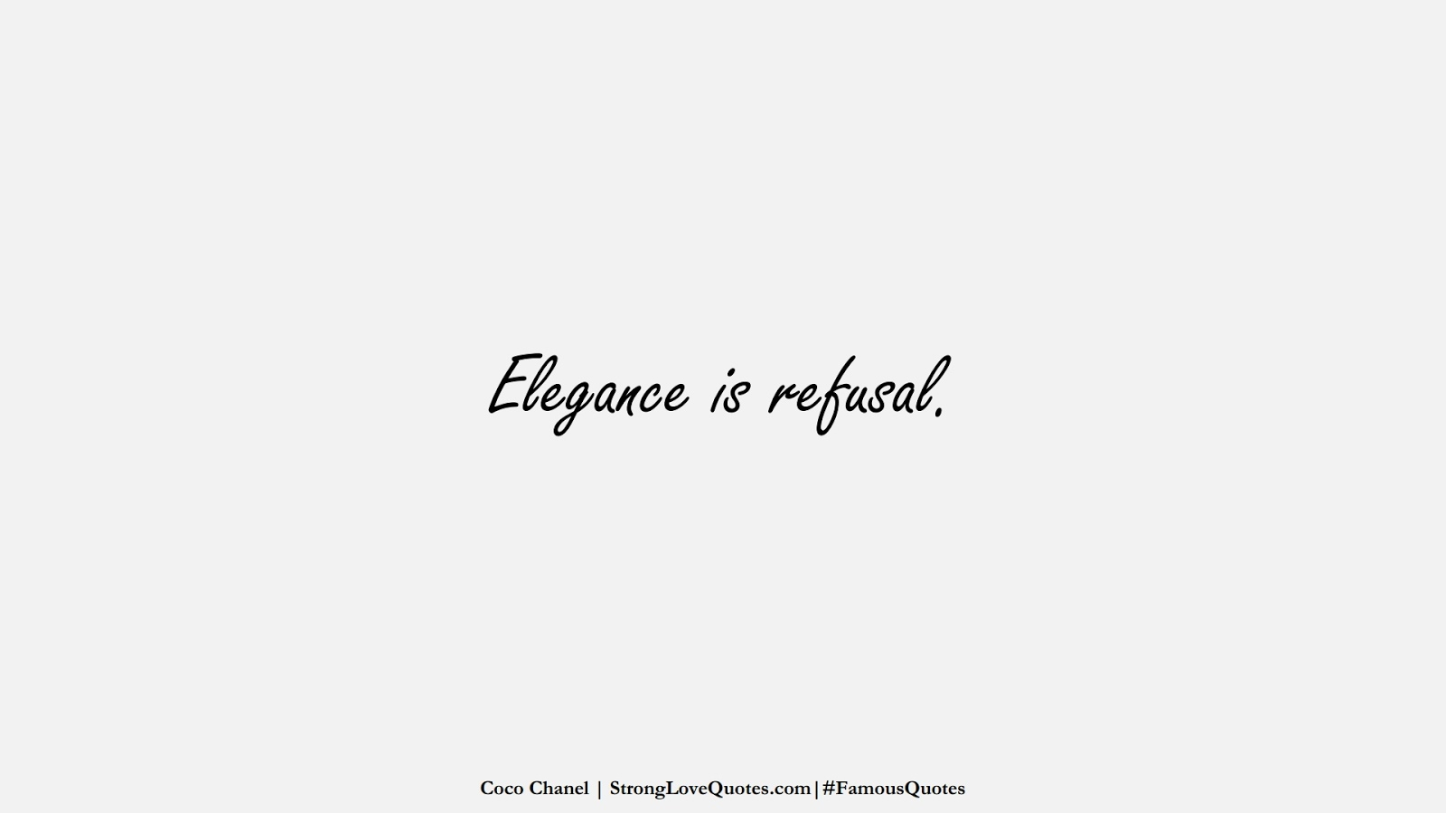 Elegance is refusal. (Coco Chanel);  #FamousQuotes